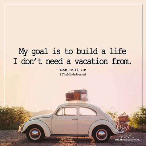 My Goal Is To Build A Life