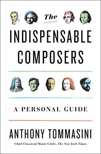 The Indispensable Composers: A Personal Guide, by Anthony