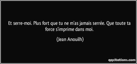 Et serre-moi. Plus fort que tu ne m'as jamais serrée. Que toute ta force s'imprime dans moi. (Jean Anouilh) #citations #JeanAnouilh