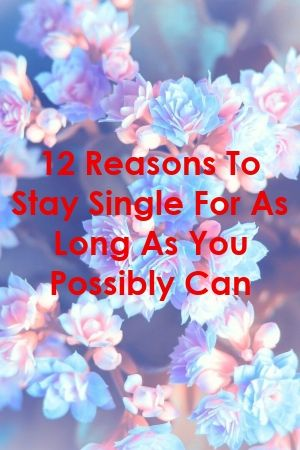 12 Reasons To Stay Single For As Long As You Possibly Can by yourelation.xyz #marriage   #divorce  #romance