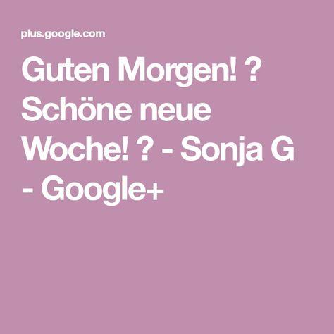Guten Morgen Schöne Neue Woche Sonja G Google