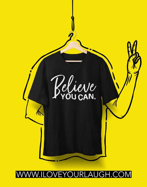 Help remind yourself of this powerful truth with our Believe You Can T-Shirt. Set your sights high and believe you can!  Believe You Can. Belief is unquestionably one of the most powerful emotions we can feel. To paraphrase Henry Ford, if you believe you can or you can't, either way, you are right. To believe in yourself is to set yourself up for success in whatever you chose to do. #iloveyourlaugh