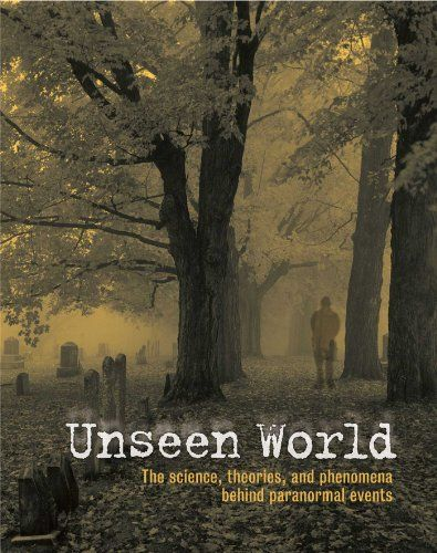 Download Pdf Unseen World The Science Theories And Phenomena Behind Events Paranormal Free Epub Mobi Ebooks Real Hauntings Mysterious Events Phenomena