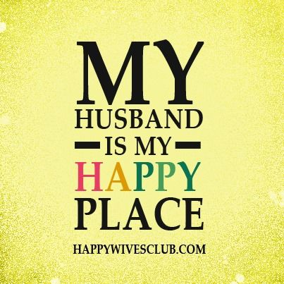 """""""My husband is my happy place."""""""