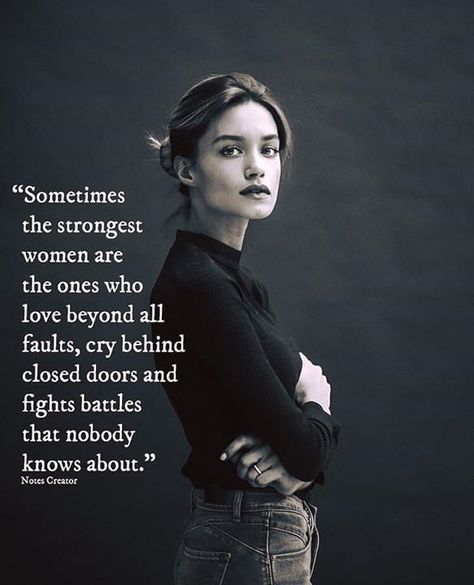 Positive Quotes : The strongest women are the ones who fights battles that nobody knows about.