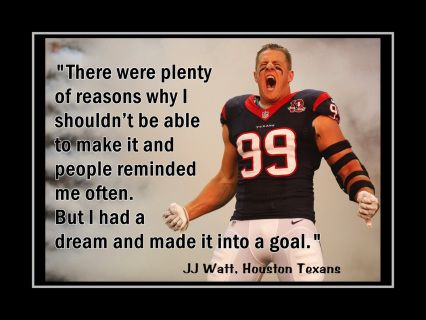 Jj Watt Motivation Turn Your Dream Into A Goal Quote Poster Inspirational Football Wall Art Arleyart Com Football Motivation Player Quotes Nfl Quotes