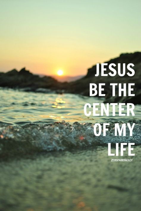 He shall become the center of my heart and life
