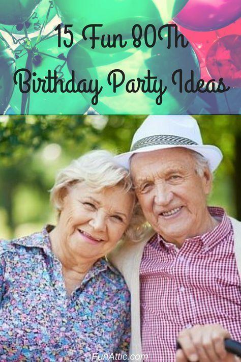 15 Spass 80 Geburtstagsfeier Ideen Funattic Com In 2020 80th