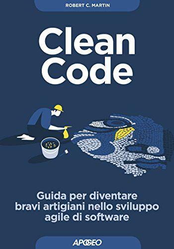 Scarica e leggi online Clean Code: Guida per diventare bravi