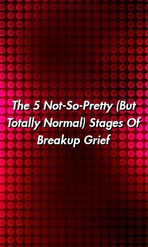 The 5 Not-So-Pretty (But Totally Normal) Stages Of Breakup Grief