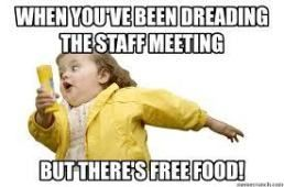 Free Food Don T Miss All Of Our Funny Meeting Memes Share With Your Coworkers Work Funny Memes Officehumor Of Meeting Memes Work Humor Meetings Humor