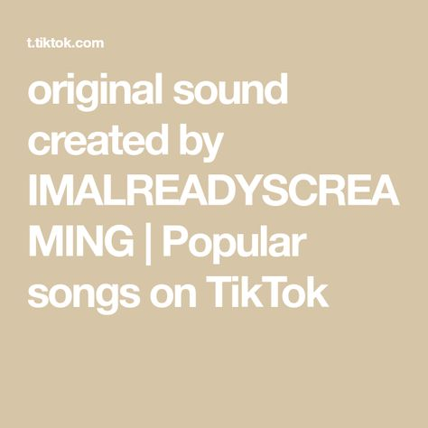 Original Sound Created By Imalreadyscreaming Popular Songs On Tiktok Relatable Post The Originals Songs