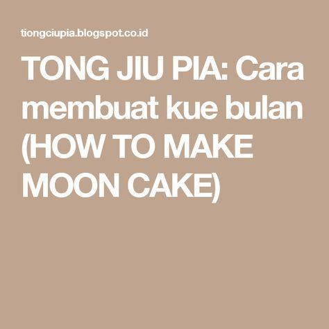 Tong Jiu Pia Cara Membuat Kue Bulan How To Make Moon Cake Kue Resep Kue Kue Kering