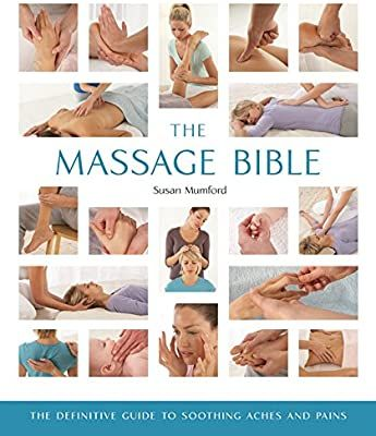 The Massage Bible The Definitive Guide To Soothing Aches And Pains Susan Mumford 8601401091714 Books Amazon Ca Foot Reflexology Massage Massage Mind Body