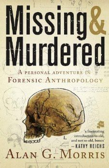 ~ I have this book - it is ace to read and I learnt a lot ~ Missing & Murdered: A Personal Adventure in Forensic Anthropology, by Alan G Morris I Love Books, Great Books, Books To Read, My Books, Love Reading, Reading Lists, Book Lists, Forensic Anthropology, Anthropology Books