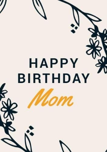 A Vintage Happy Birthday Mom Card Template With Floral Accents On A Beige Background Happy Birthday Mom Birthday Cards For Mom Mom Cards