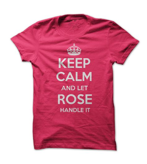 Keep calm and let Rose handle it t shirt get it here, just $19