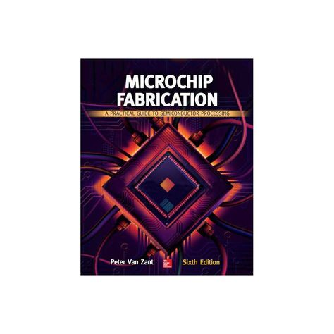 Microchip Fabrication: A Practical Guide to Semiconductor Processing, Sixth Edition - 6 Edition