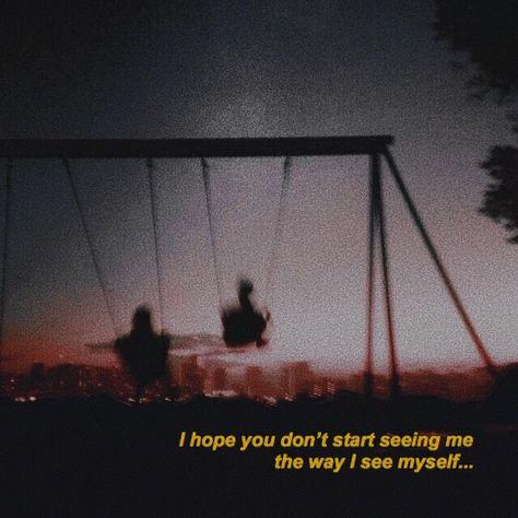 Eu espero que você não comece a me ver do jeito que eu me vejo