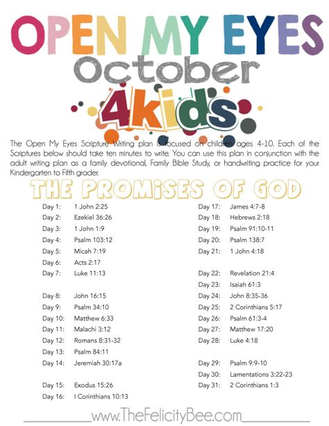 Open My Eyes FOR KIDS - October Scripture Writing Plan is here! In this months Bible Study, we are studying THE PROMISES OF GOD and how our children can learn at a young age that God's promises will member let them down and will always lift them up.   I pray that you join us over at The Felicity Bee as our children hear God in a fresh new way!