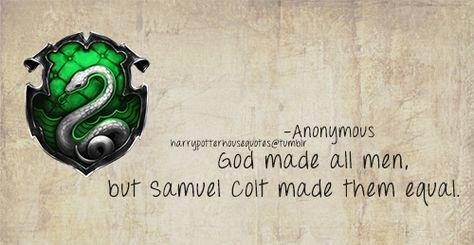 Slytherin God Made All Men But Samuel Colt Made Them Equal