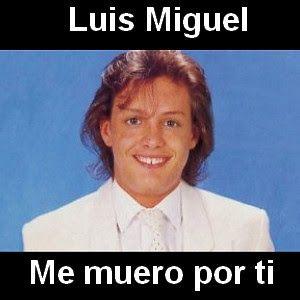 Luis Miguel Me Muero Por Ti Letras Y Acordes Luis Letras De Música