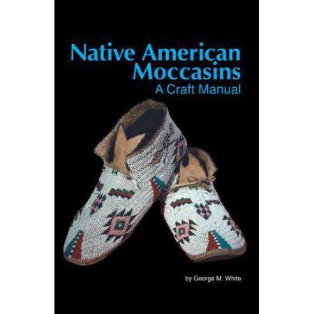 Native American Moccasins A Craft Manual Paperback Walmart Com In 2021 Native American Moccasins Native American Moccasin Pattern