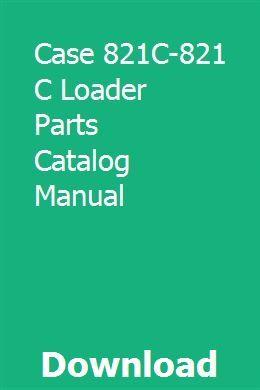 Case 821c 821 C Loader Parts Catalog Manual Parts Catalog Manual Catalog