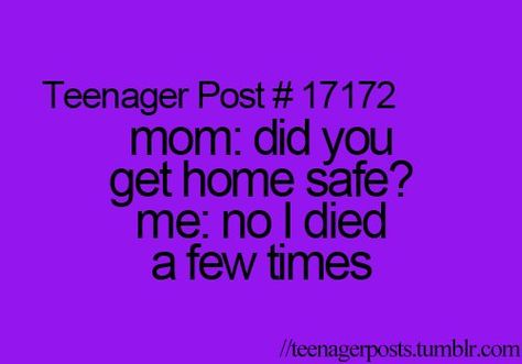 Here's the thing: why would a mom need to ask a teenager this? Where the hell does your teenager live that you can't see for yourself? Funny Teen Posts, Teenager Posts Sarcasm, Funny Teenager Quotes, Teenager Posts Parents, Funny Quotes For Teens, Teen Life, Stupid Funny, Hilarious, Funny Stuff