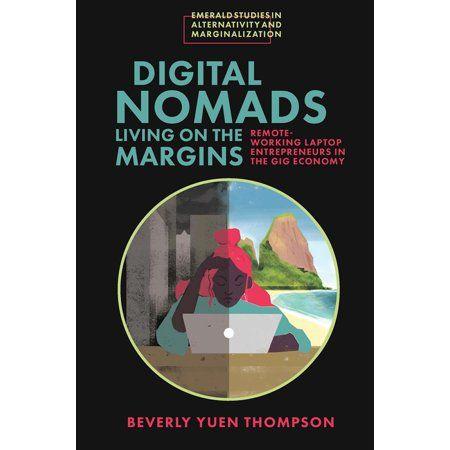 Emerald Studies in Alternativity and Marginalization: Digital Nomads Living on the Margins: Remote-Working Laptop Entrepreneurs in the Gig Economy (Hardcover)