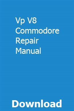Vp V8 Commodore Repair Manual Repair Manuals Commodore Repair