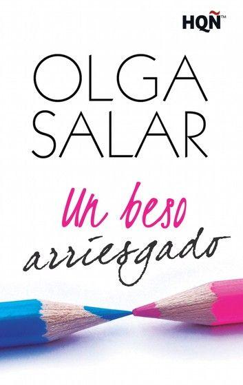 Un Beso Arriesgado Ebook By Olga Salar Rakuten Kobo Libros Gratis Libros Libros Romanticos
