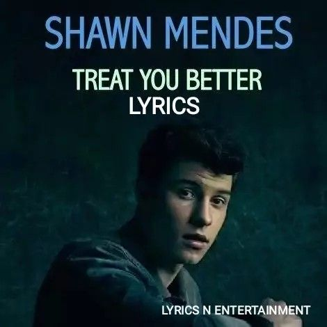 Treat You Better Lyrics Shawn Mendes With Pdf Download Cool Lyrics Shawn Mendes Songs Shawn Mendes