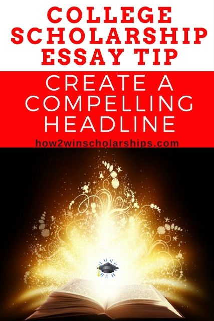 College Scholarship Essay Tip Create A Compelling Headline