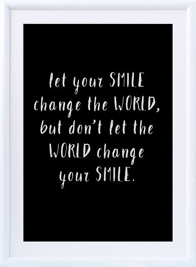 Let Your Smile Change The World But Don T Let The World Change Your Smile White Fonts Black Backg Hand Lettering Quotes Printable Quotes Lettering Quotes