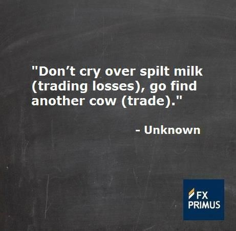 Don T Cry Over Spilt Milk Trading Losses Go Find Another Cow