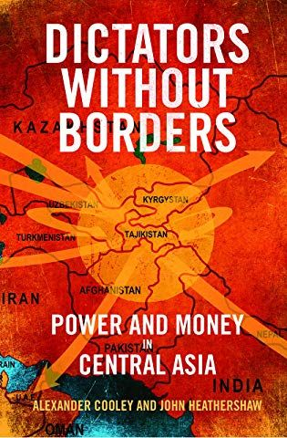 Dictators Without Borders: Power and Money in Central Asia | Aard