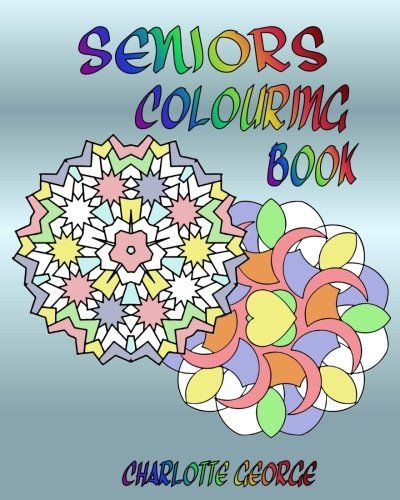 Coloring Books For Seniors Including Books For Dementia And Alzheimers Coloring Books Coloring Pages Book Art Projects