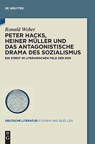 Peter Hacks Heiner M Ller Und Das Antagonistische Drama Des Sozialismus Ein Streit Im Literarischen Feld Der Ddr Deutsche Lit Deutsche Literatur Peter Hacks