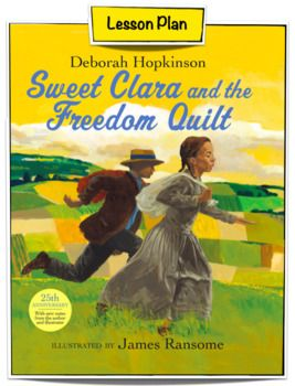 Sweet Clara And The Freedom Quilt By Deborah Hopkinson 15 Page Lesson Plan This Text In 2020 Freedom Quilt Slavery Lesson Plans Black History Month Lesson Plans
