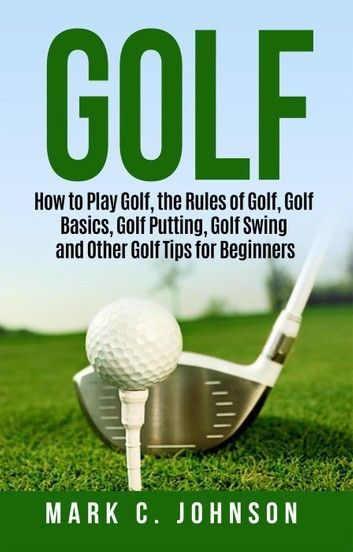 Golf How To Play Golf The Rules Of Golf Golf Basics Gol Golf Rules Golf Basics Play Golf