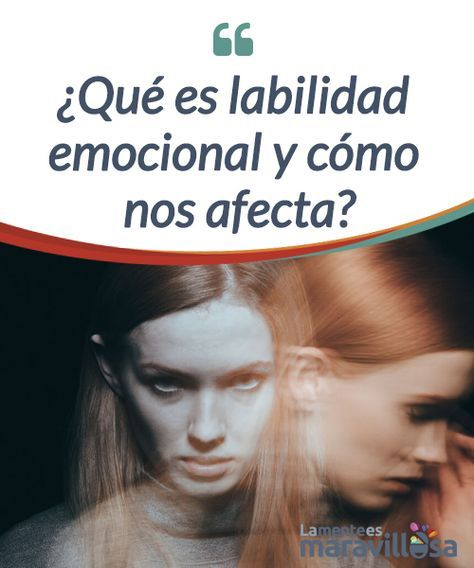 Qué Es Labilidad Emocional Y Cómo Nos Afecta La Mente Es Maravillosa Labilidad Emocional Emocional Estres Emocional