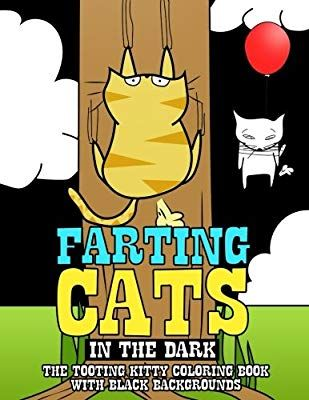 Farting Cats In The Dark The Tooting Kitty Coloring Book With Black Backgrounds Amazon Ca Mister Garfinkle B Cat Coloring Book Kitty Coloring Coloring Books