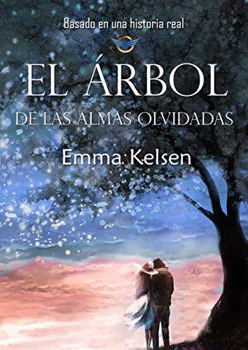 Descargar Gratis El árbol De Las Almas Olvidadas De Emma Kelsen En Pdf Y Epub Leer Libros Online Leer Libros Online Gratis Libro Online