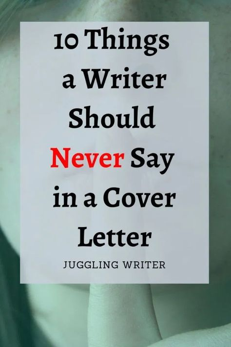 10 Things You Should Never Say in a Cover Letter   Juggling Writer