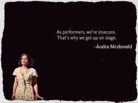I love this quote from Audra McDonald! (Of course it can be interpreted many ways, but I look at it kinda like a quote I read from (I think) either coach Spoelstra of the Miami Heat or LeBron James about constantly staying outside of your comfort zone. Act Theatre, Theatre Nerds, Music Theater, Broadway Theatre, Musicals Broadway, Theatre Problems, Acting Quotes, Acting Tips, Acting Class