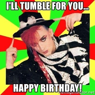 I Ll Tumble For You Happy Birthday Boy George Boy George Culture Club George