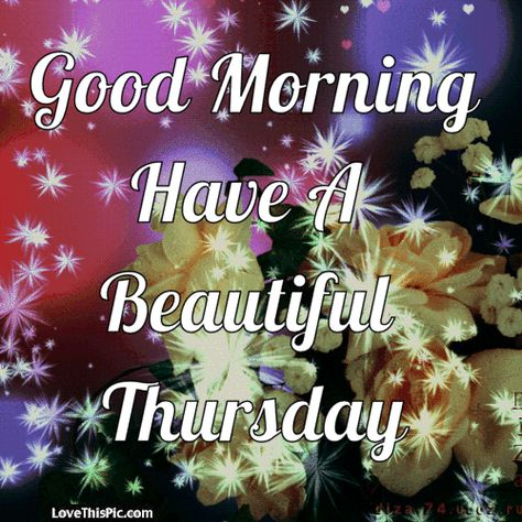 LoveThisPic offers Good Morning Have A Beautiful Thursday Gif Quote pictures, photos & images, to be used on Facebook, Tumblr, Pinterest, Twitter and other websites.