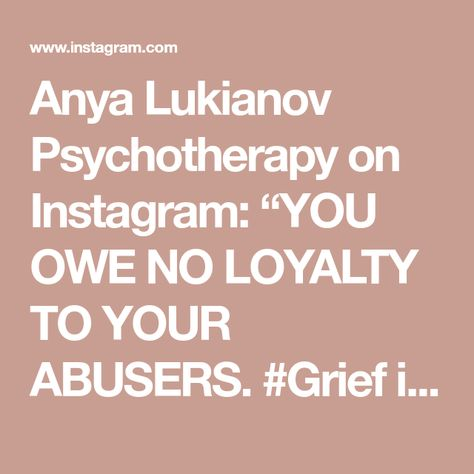 """Anya Lukianov Psychotherapy on Instagram: """"YOU OWE NO LOYALTY TO YOUR ABUSERS. #Grief isn't linear. Stand strong in your #truth and always remember, YOU MATTER. #traumarecovery #ptsd…"""""""