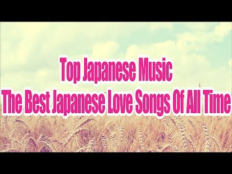 Free Download Top Japanese Music The Best Japanese Love Songs Of
